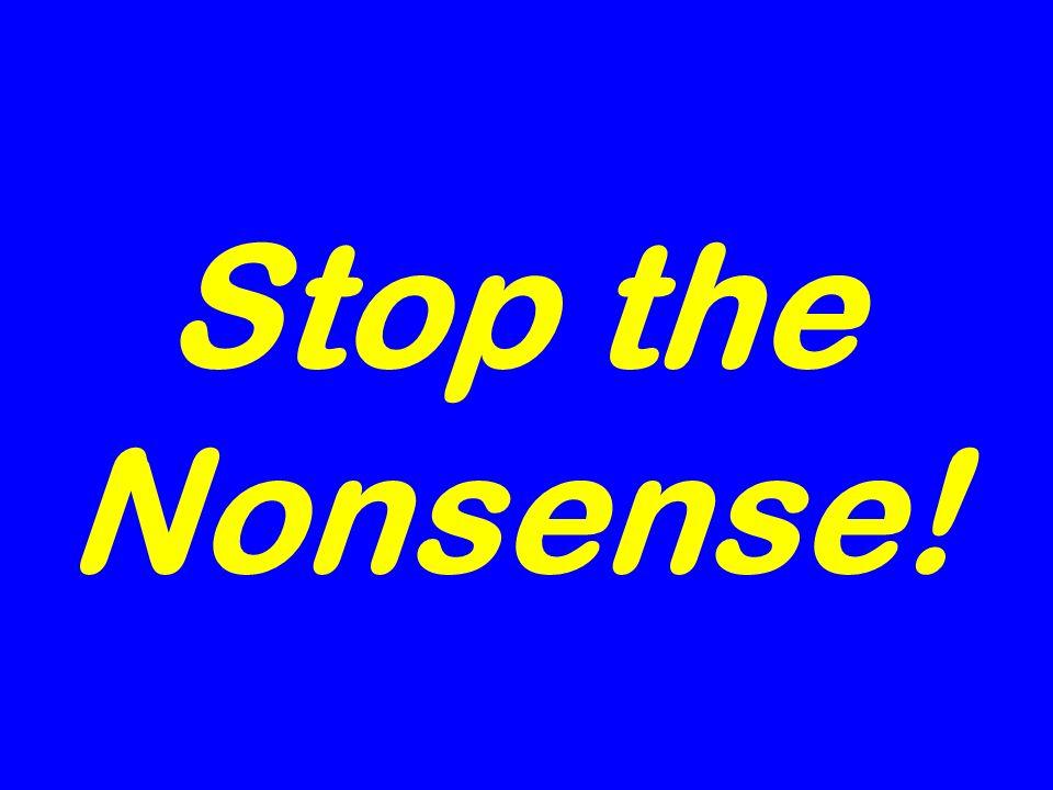 Stop the Nonsense!