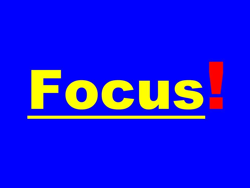Focus !