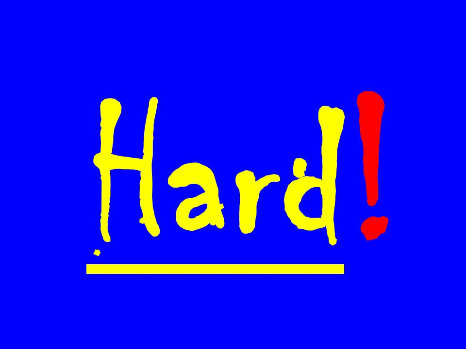 Hard !