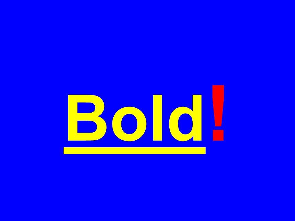 Bold !