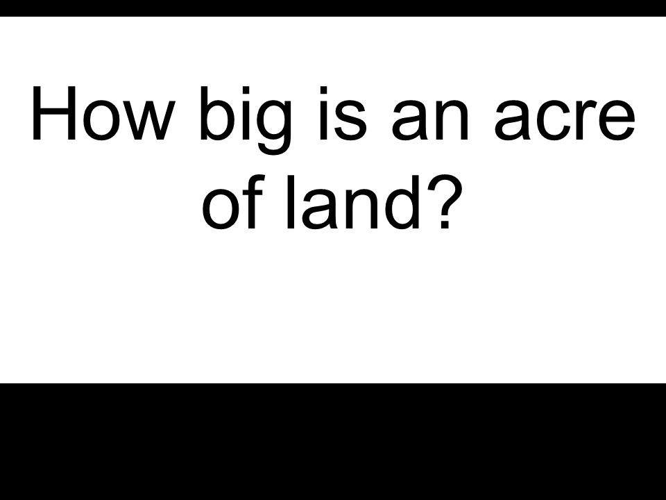 How big is an acre of land?