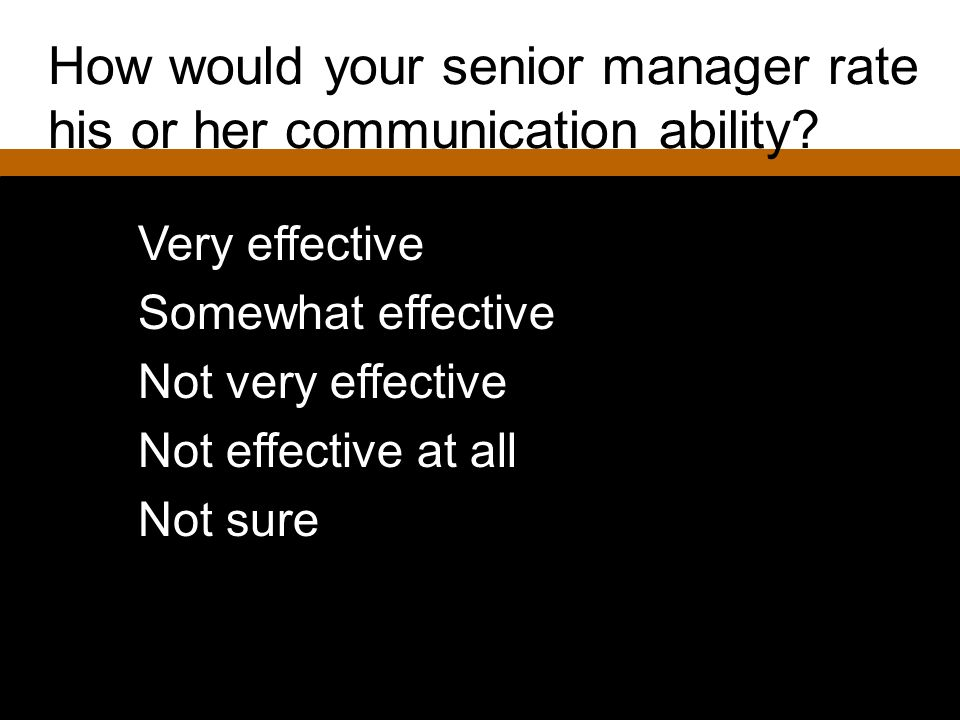 How would you rate your senior managers communication ability.
