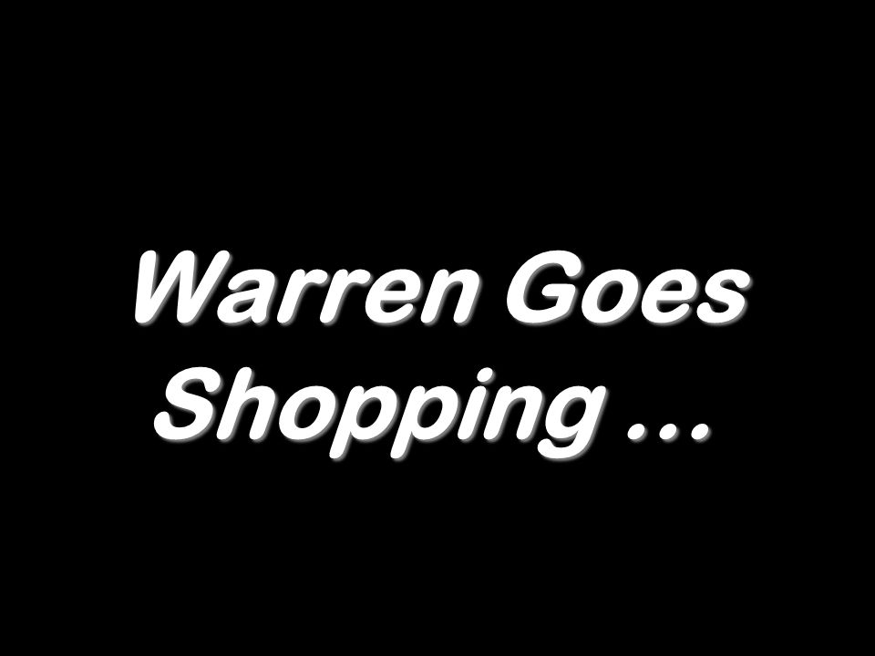 Warren Goes Shopping …