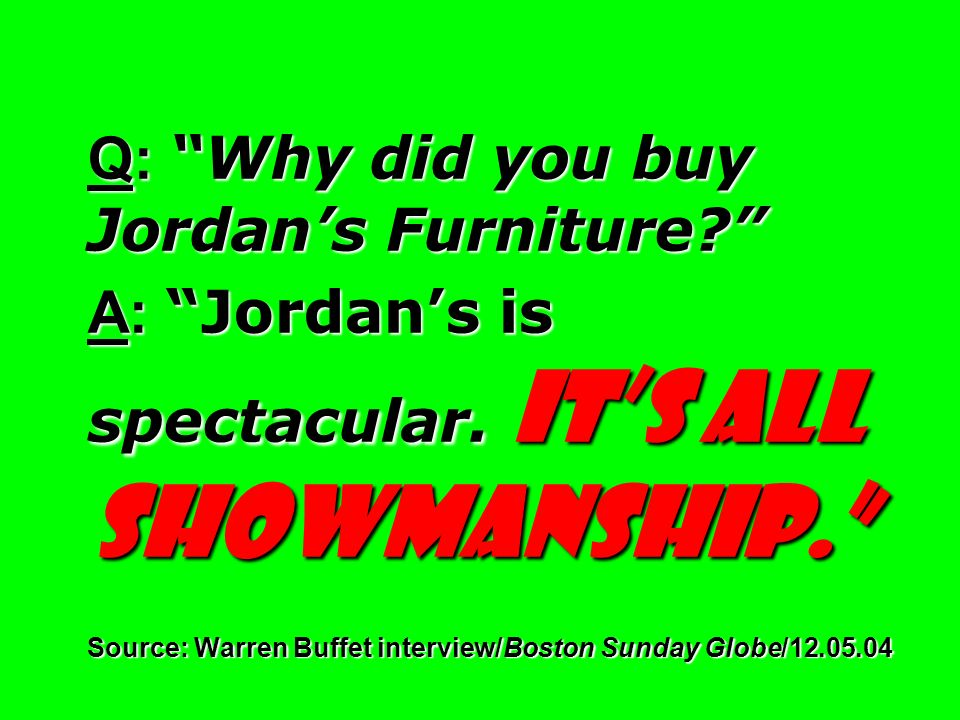 Q: Why did you buy Jordans Furniture. A: Jordans is spectacular.