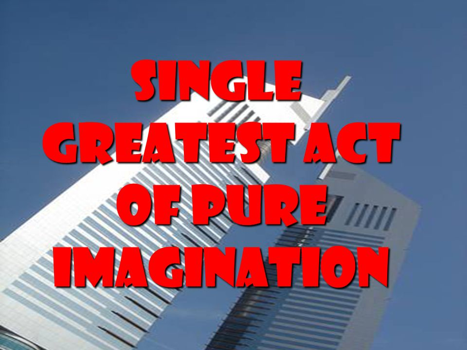 Single greatest act of pure of pureimagination