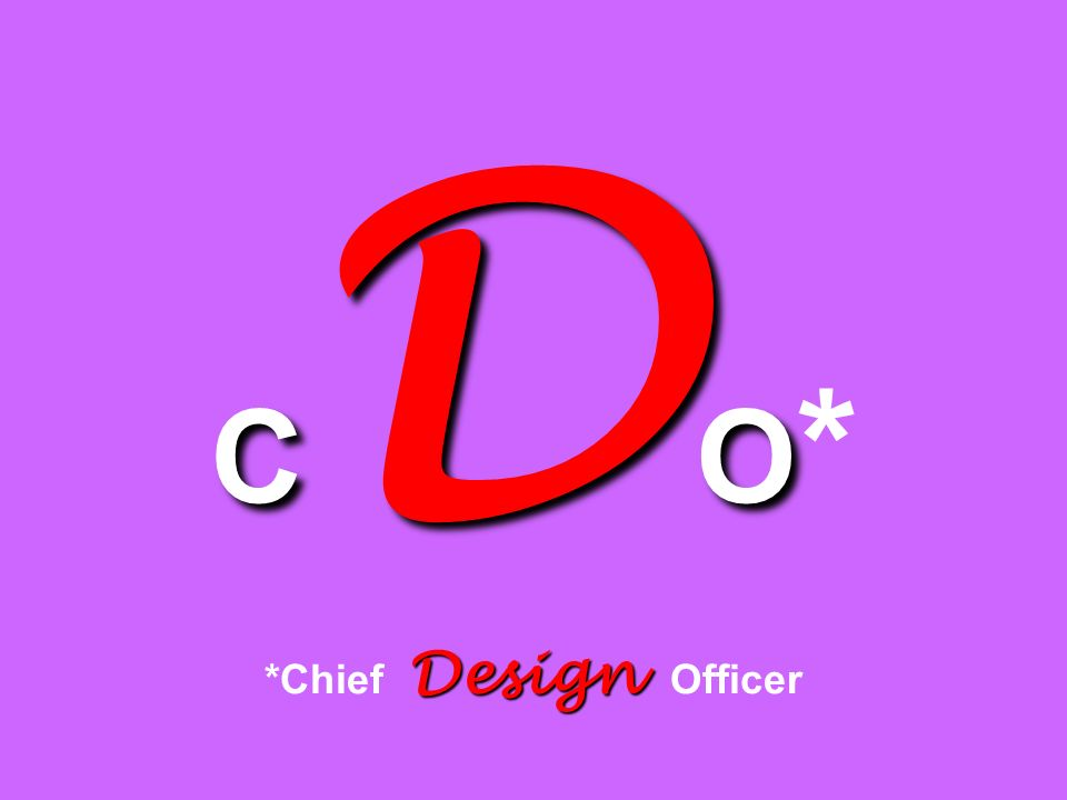 C D O Design C D O * *Chief Design Officer