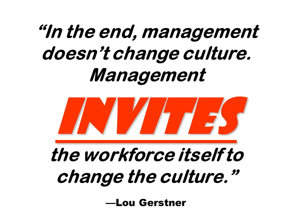 invites In the end, management doesnt change culture.