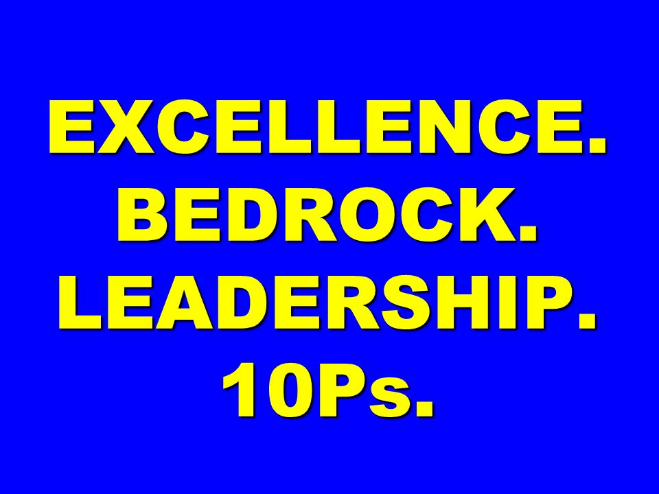 EXCELLENCE. BEDROCK. LEADERSHIP. 10Ps.
