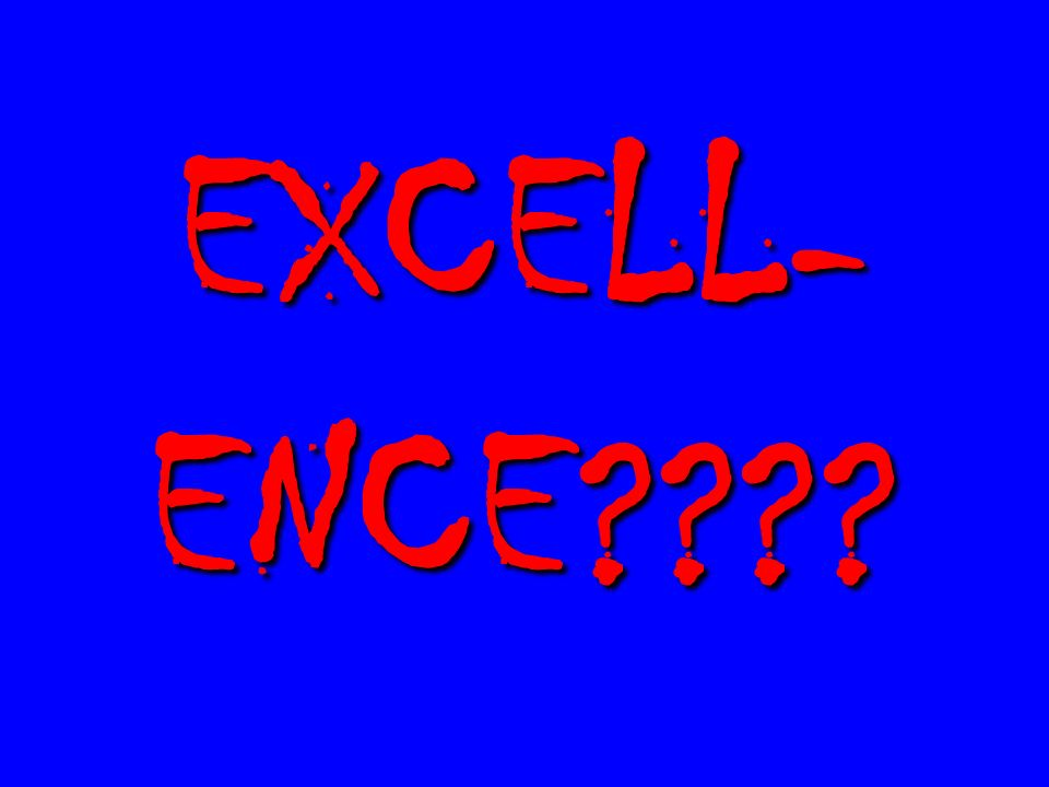EXCELL- ENCE???? EXCELL- ENCE????