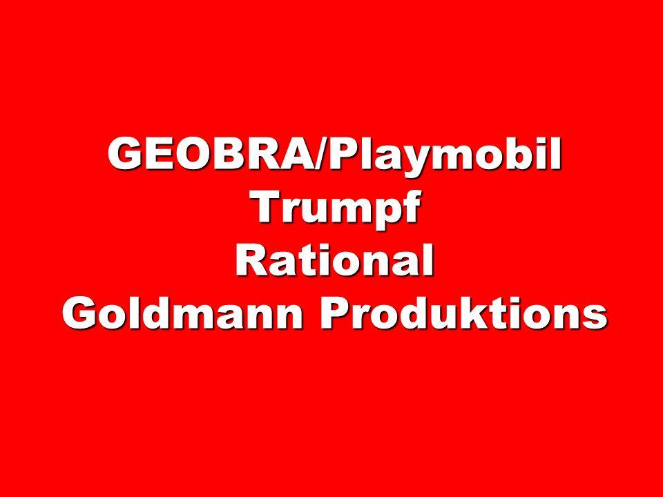 GEOBRA/Playmobil Trumpf Rational Goldmann Produktions