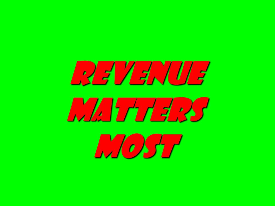 revenue matters most