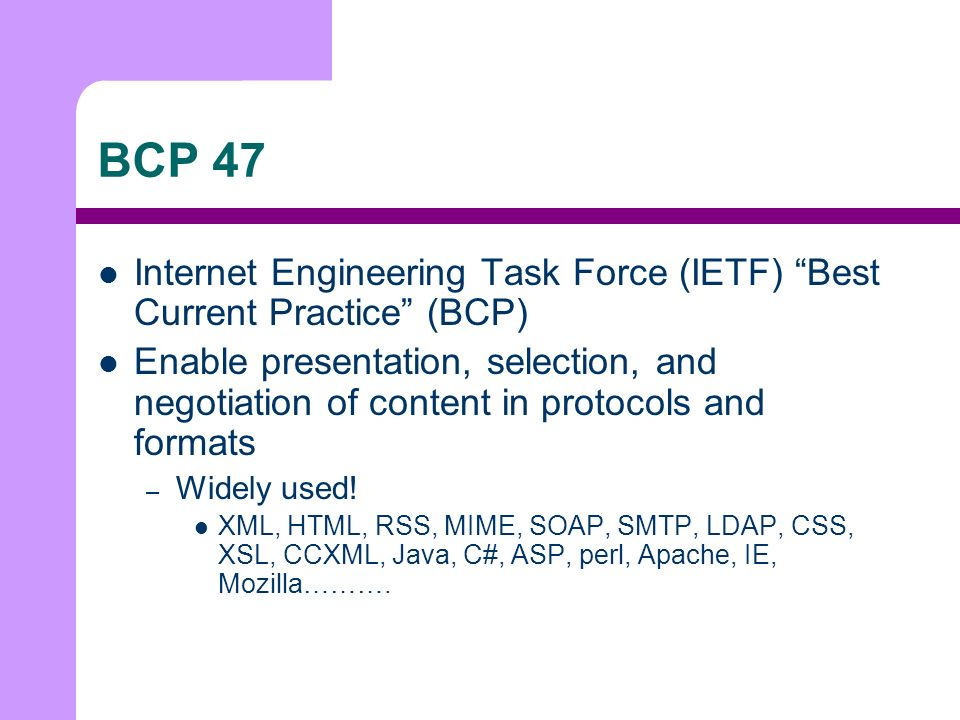 BCP 47 Internet Engineering Task Force (IETF) Best Current Practice (BCP) Enable presentation, selection, and negotiation of content in protocols and formats – Widely used.