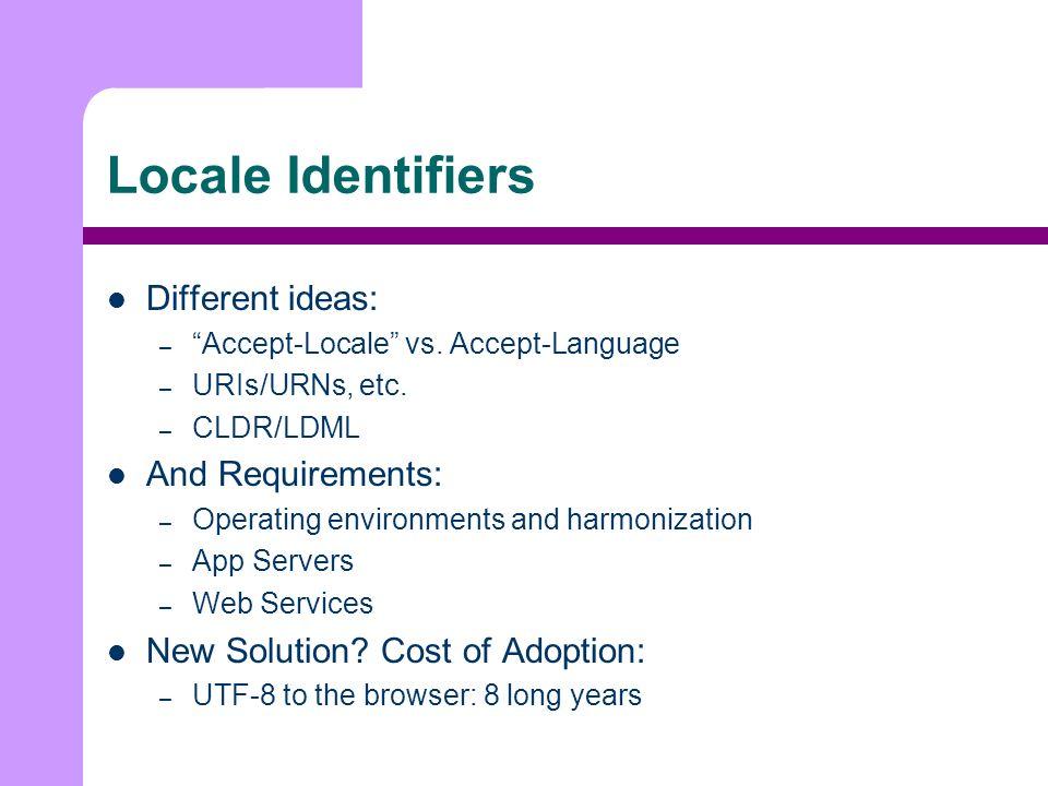 Locale Identifiers Different ideas: – Accept-Locale vs.