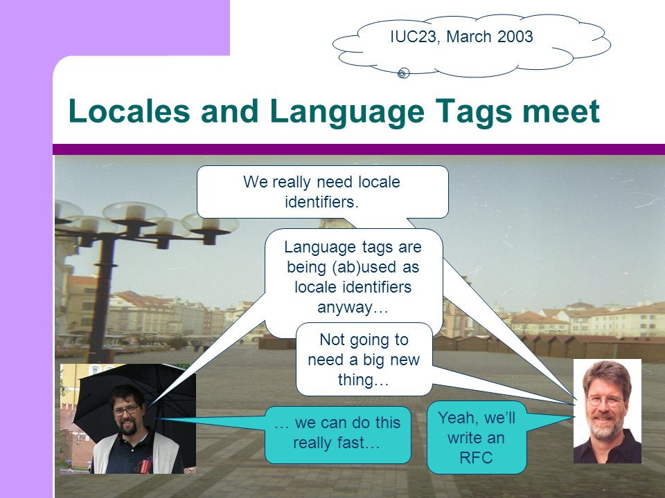 Locales and Language Tags meet We really need locale identifiers.