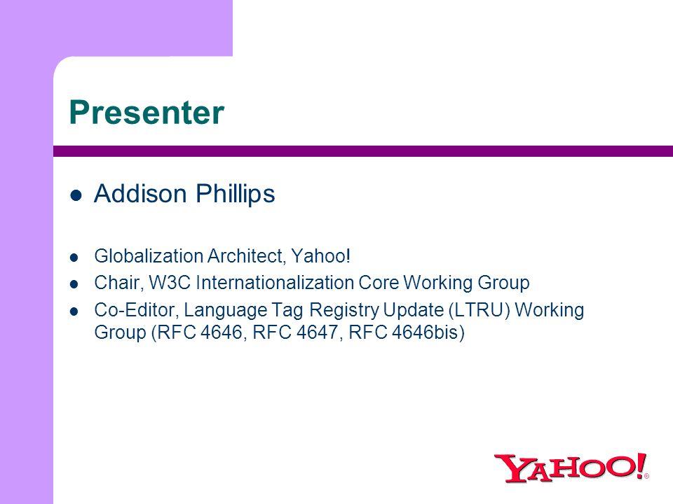 Presenter Addison Phillips Globalization Architect, Yahoo.