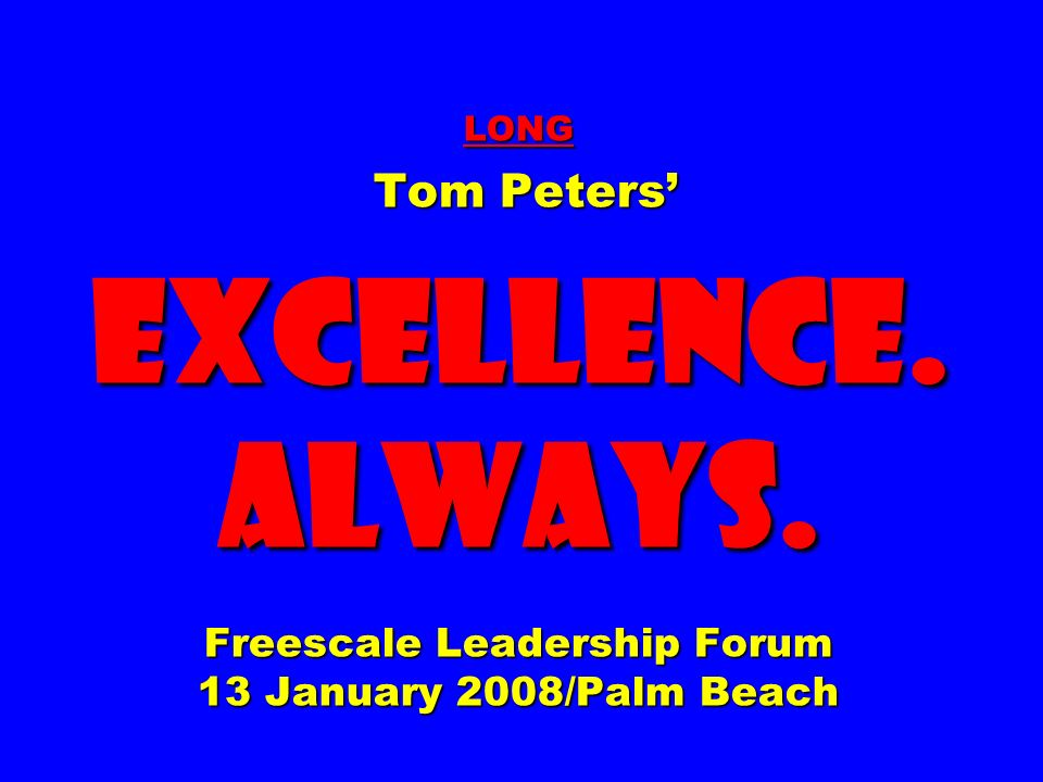 tompeters.com Slides [incl LONG] at … tompeters.com