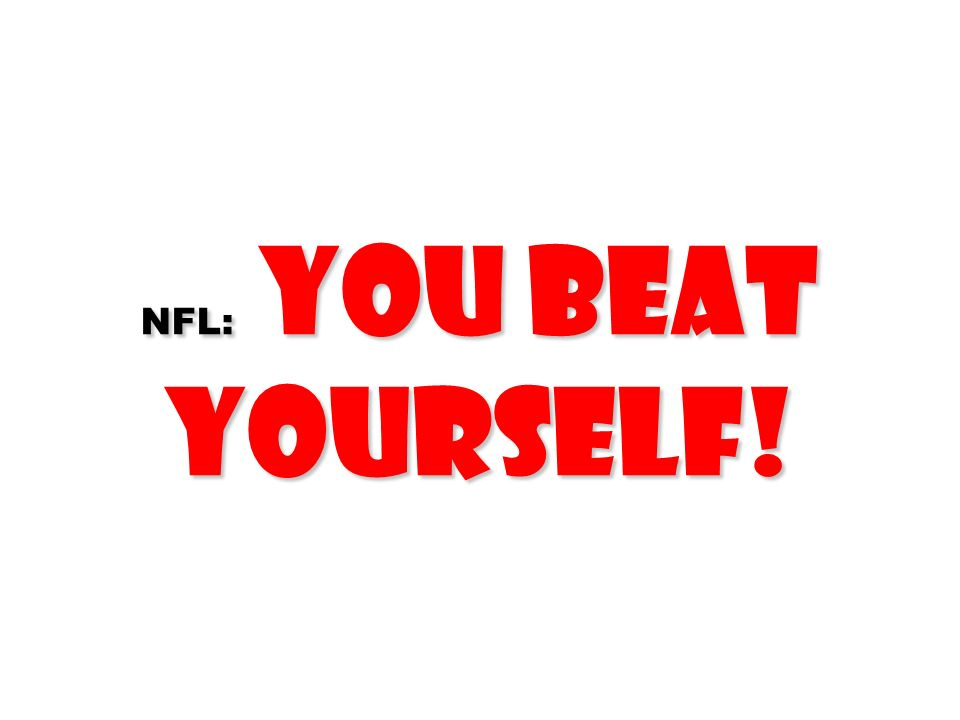 NFL: You beat yourself!