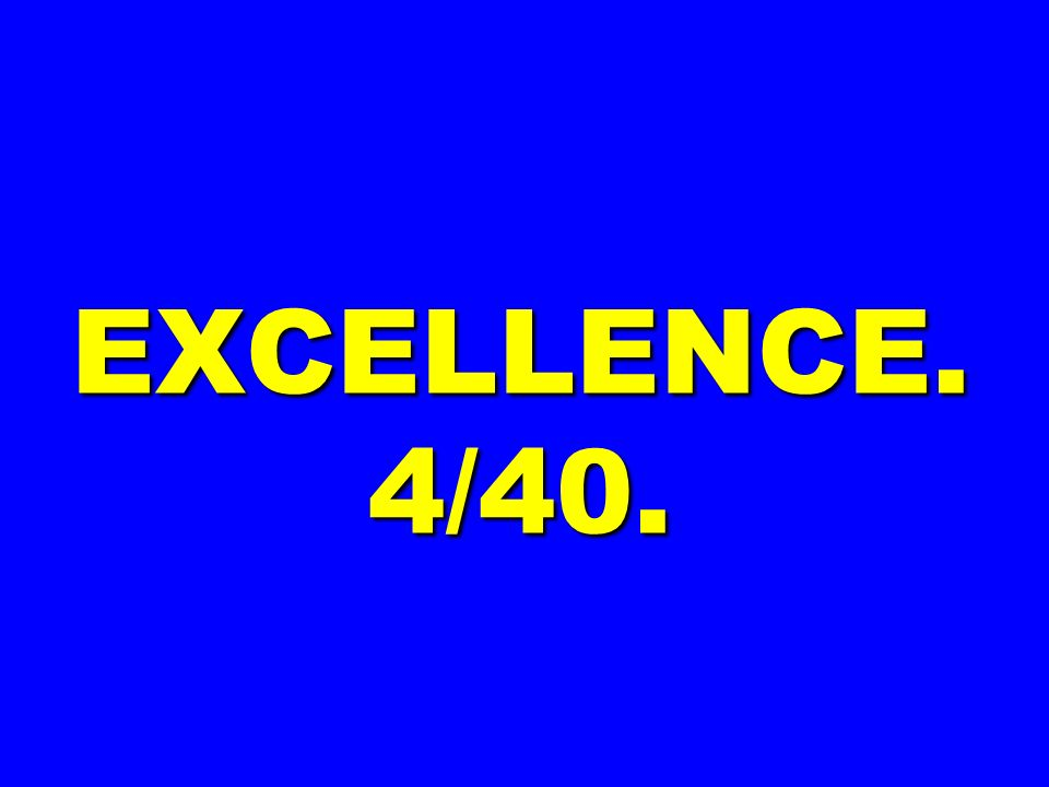 EXCELLENCE. 4/40.