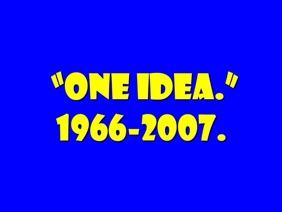 one idea. 1966-2007. one idea. 1966-2007.