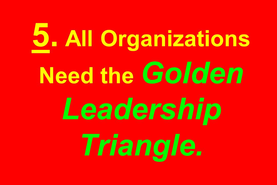 5. All Organizations Need the Golden Leadership Triangle.