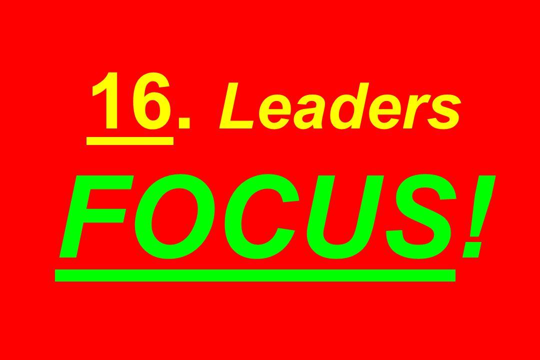 16. Leaders FOCUS!