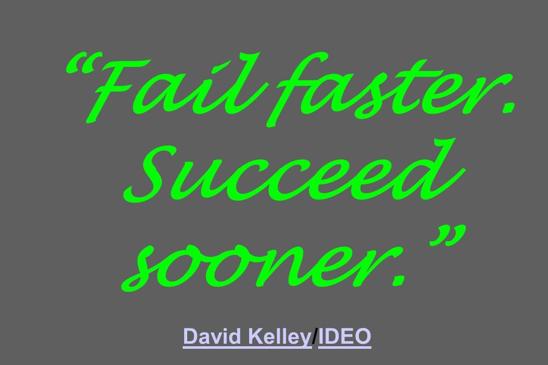 Fail faster. Succeed sooner. David Kelley/IDEO David KelleyIDEO