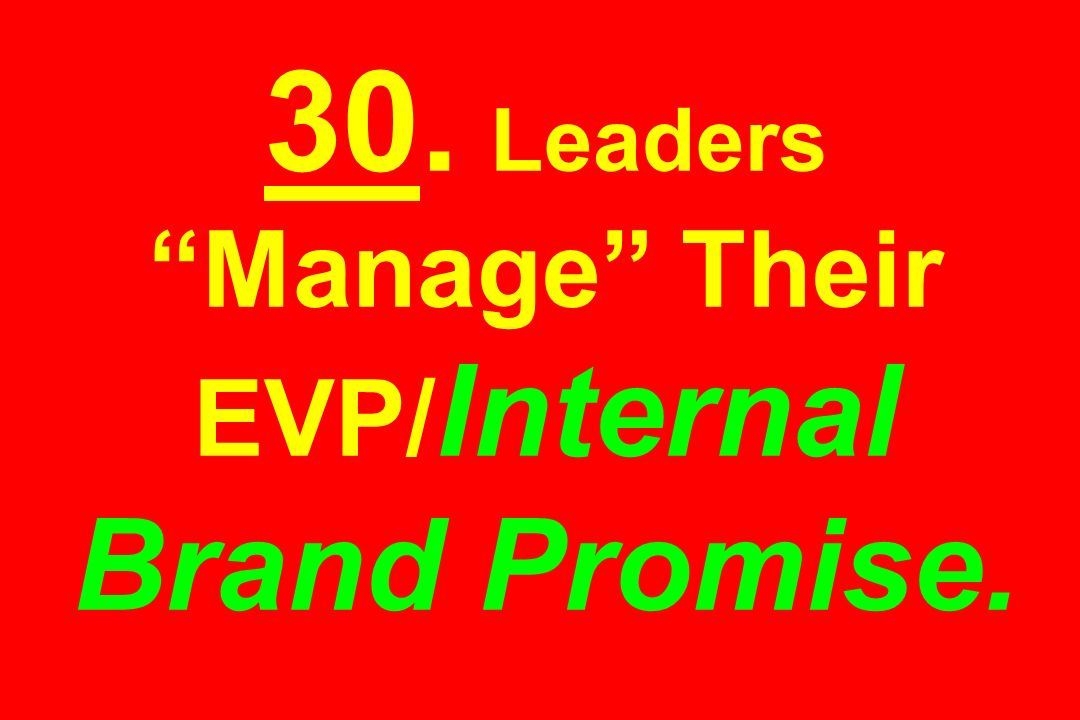 30. Leaders Manage Their EVP/ Internal Brand Promise.