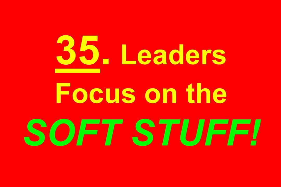 35. Leaders Focus on the SOFT STUFF!