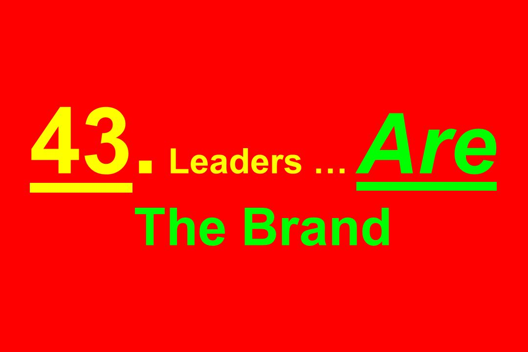 43. Leaders … Are The Brand