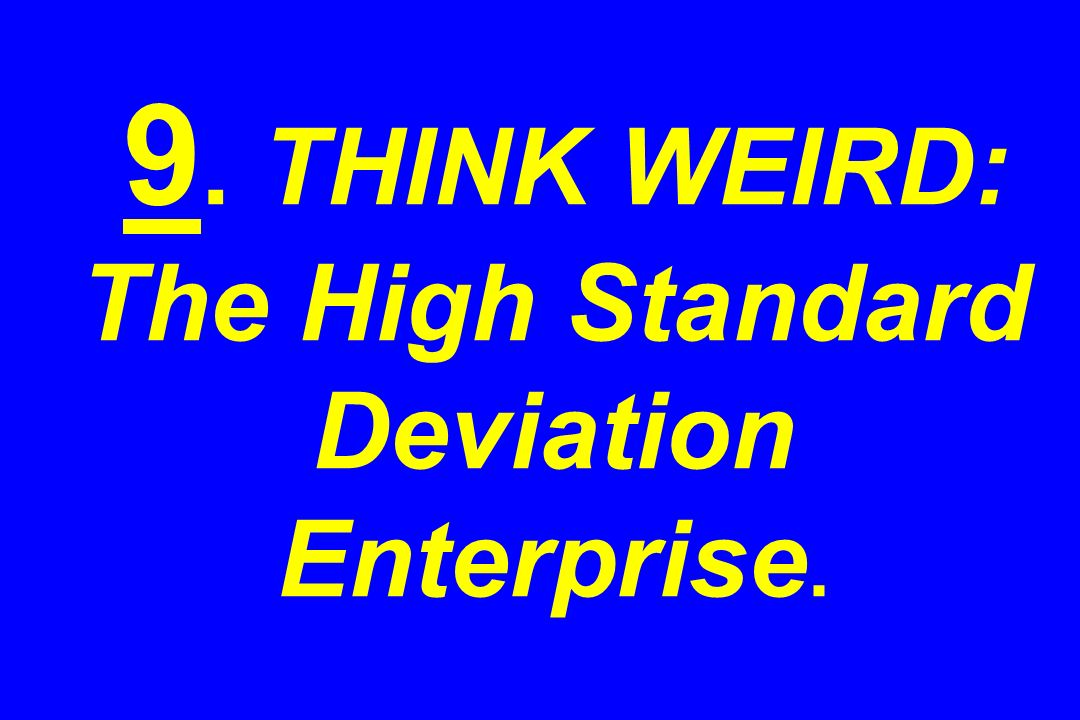 9. THINK WEIRD: The High Standard Deviation Enterprise.