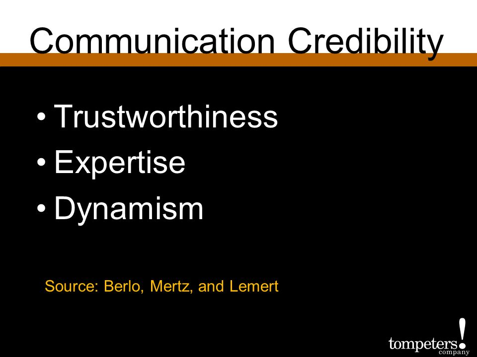 Communication Credibility Source: Berlo, Mertz, and Lemert Trustworthiness Expertise Dynamism