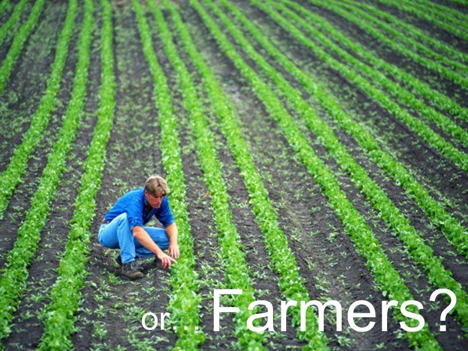 Farmers or…