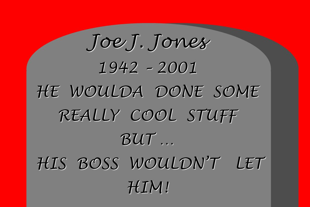Joe J. Jones 1942 – 2001 HE WOULDA DONE SOME REALLY COOL STUFF BUT … HIS BOSS WOULDNT LET HIM!