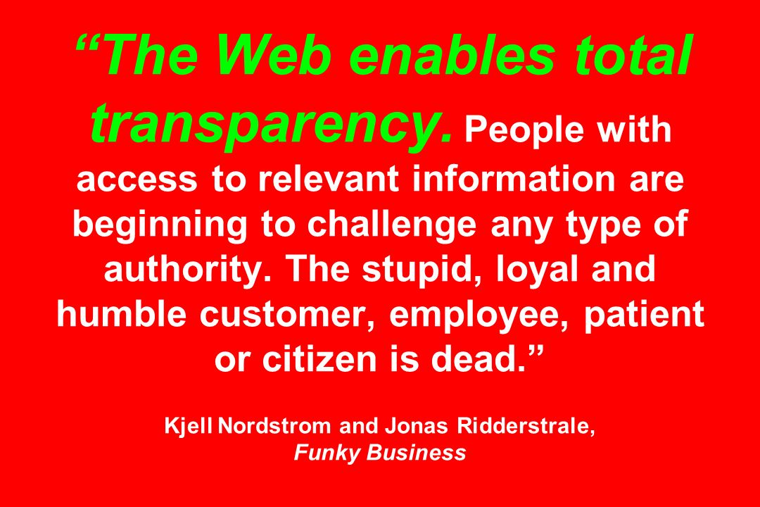 The Web enables total transparency.