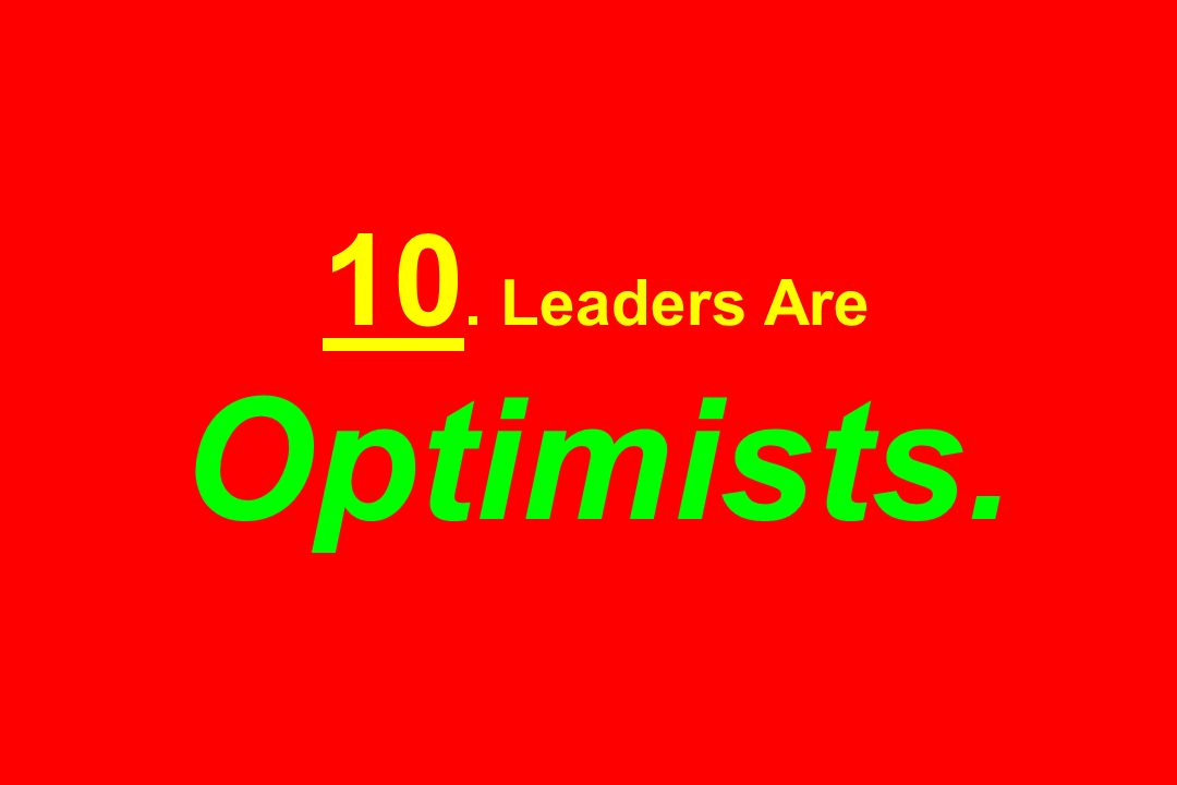 10. Leaders Are Optimists.