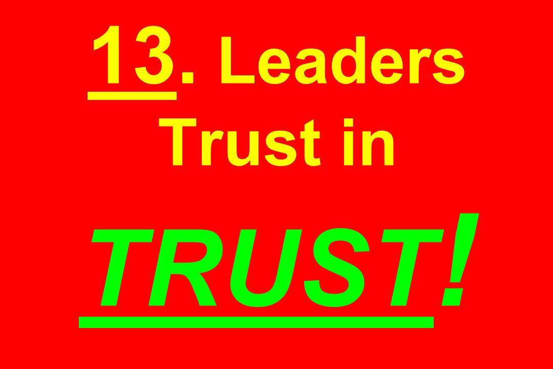 13. Leaders Trust in TRUST !