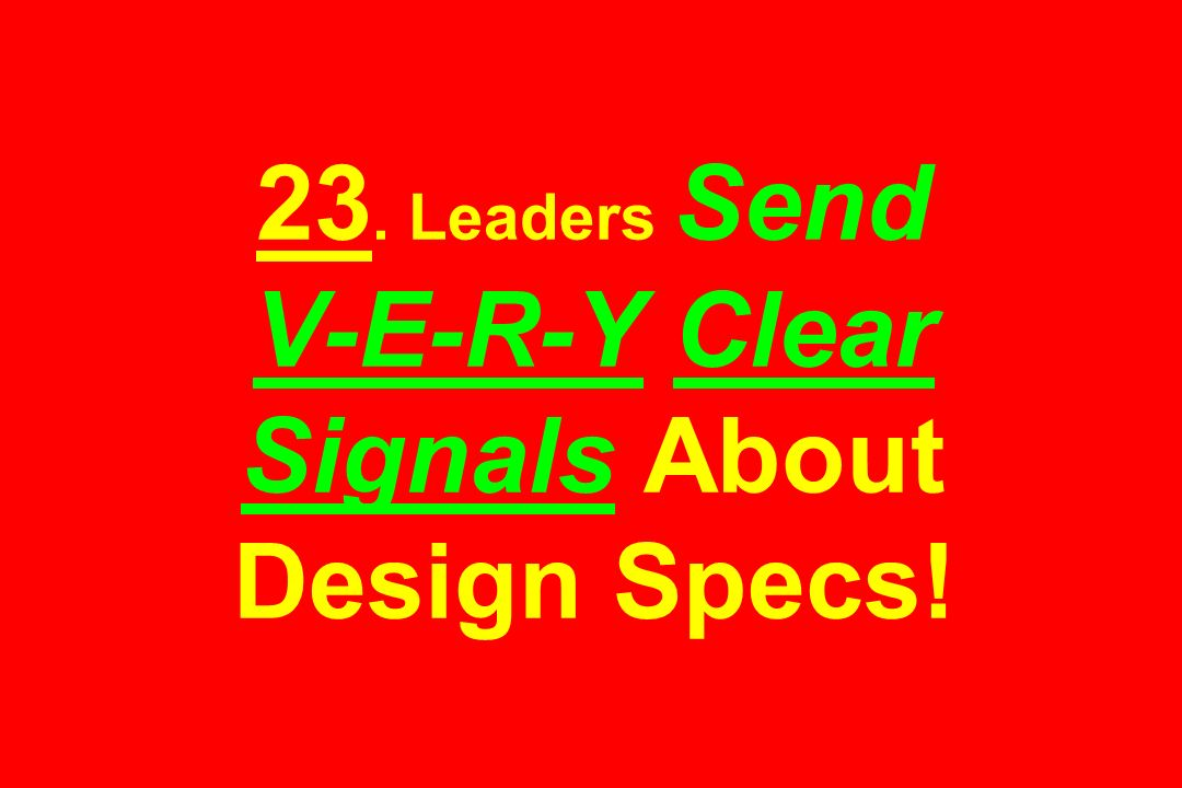 23. Leaders Send V-E-R-Y Clear Signals About Design Specs!