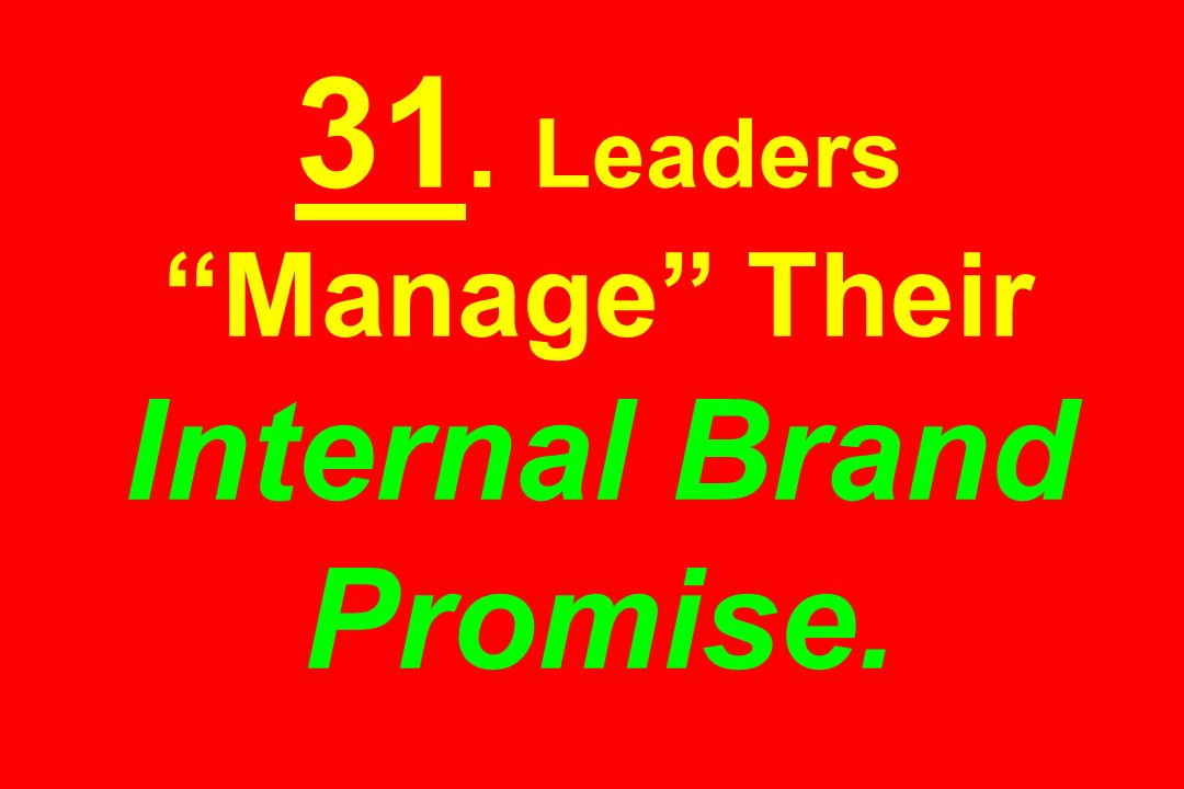31. Leaders Manage Their Internal Brand Promise.