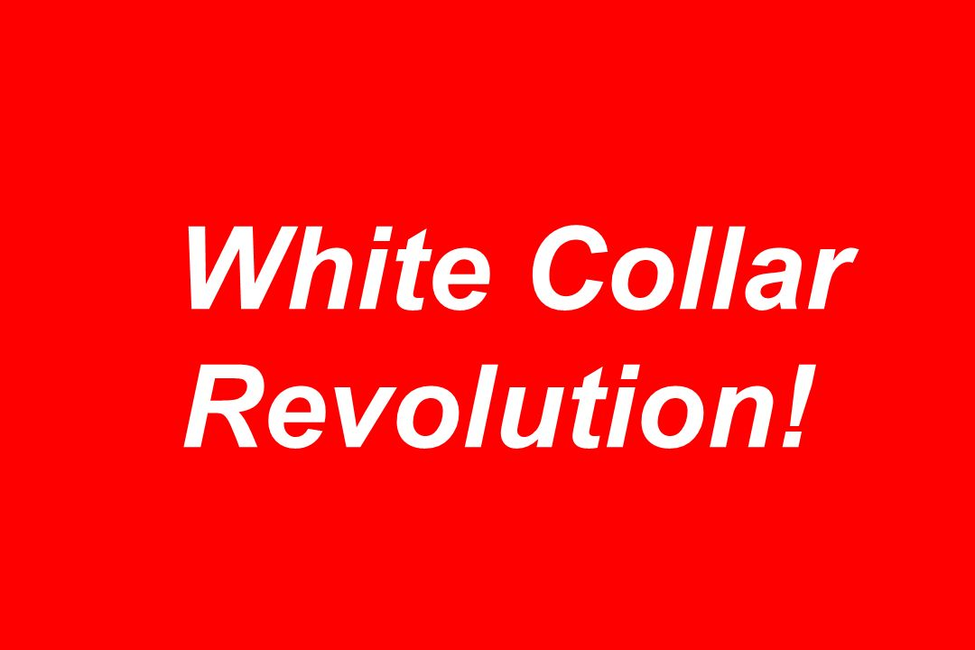 White Collar Revolution!