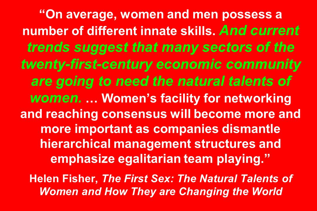 On average, women and men possess a number of different innate skills. And current trends suggest that many sectors of the twenty-first-century econom