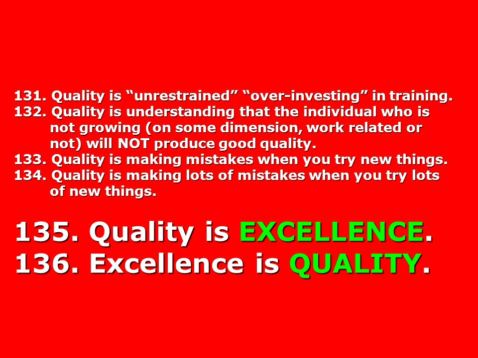 131. Quality is unrestrained over-investing in training.