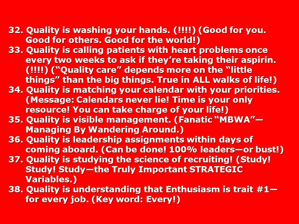 32. Quality is washing your hands. (!!!!) (Good for you.