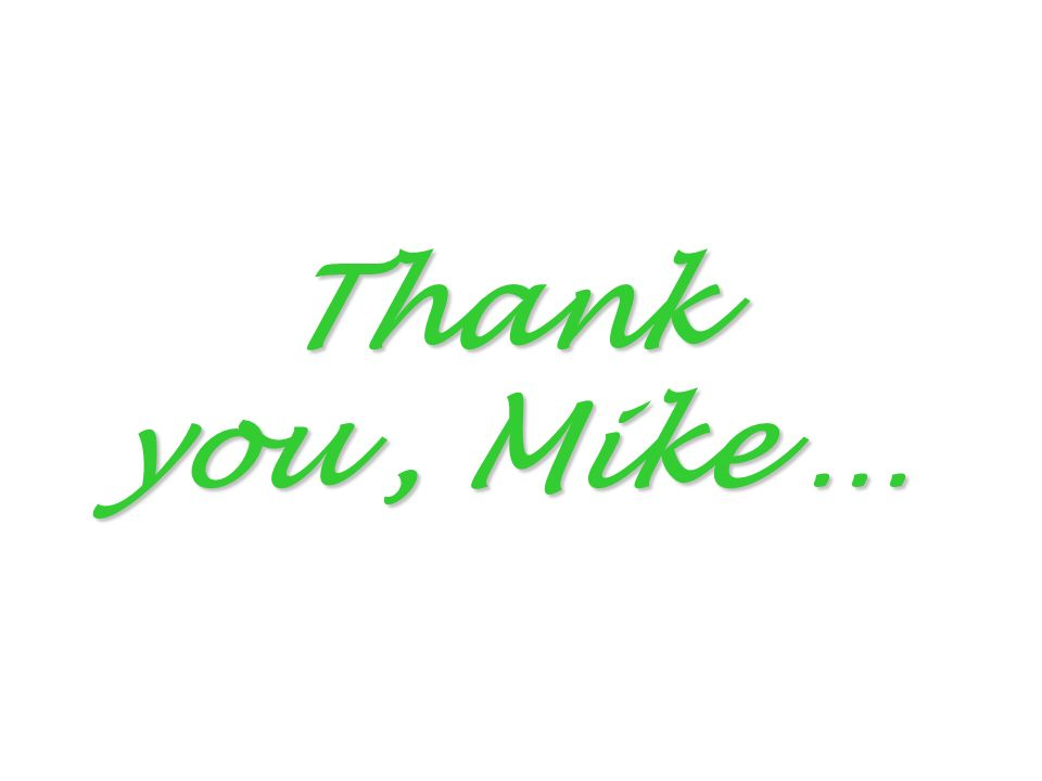 Thank you, Mike …