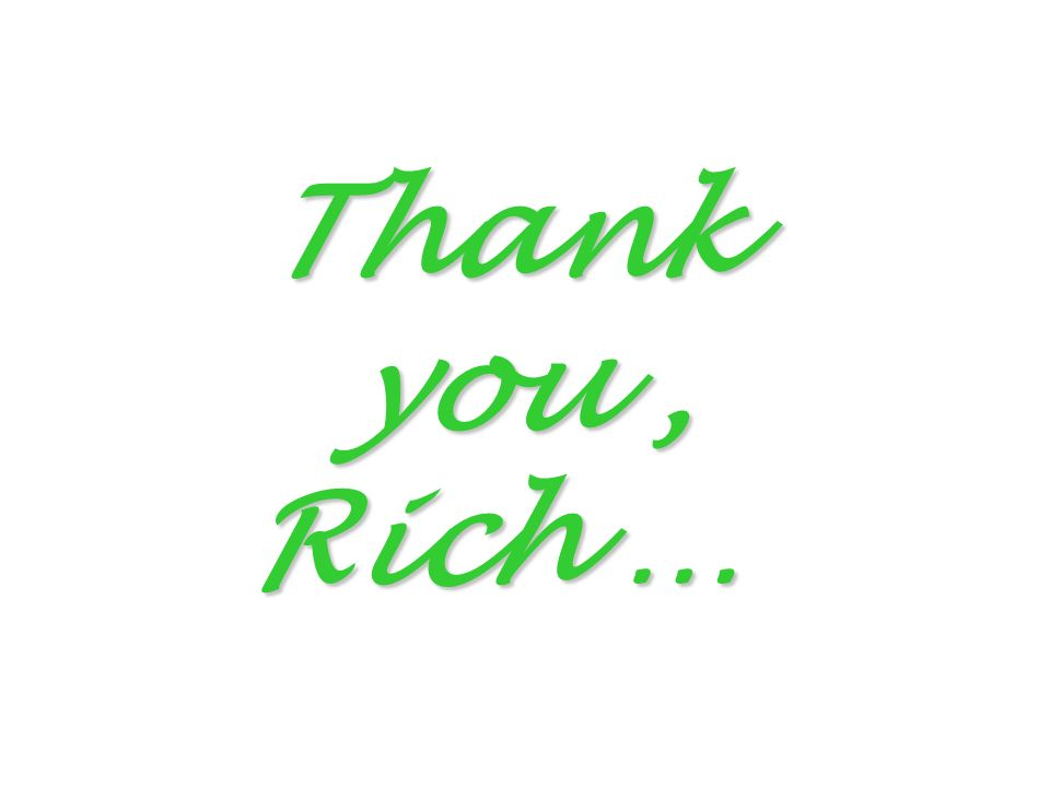 Thank you, Rich …