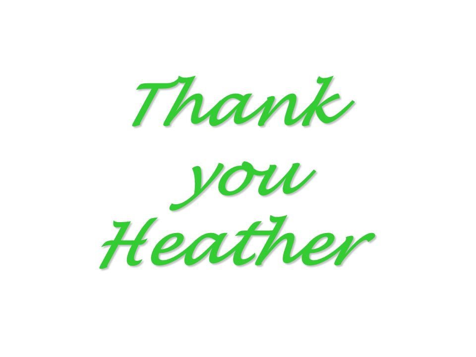 Thank you Heather