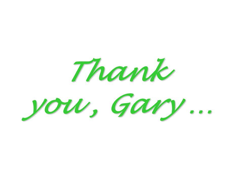 Thank you, Gary …