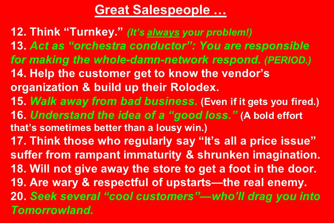 Great Salespeople … 12. Think Turnkey. (Its always your problem!) 13.