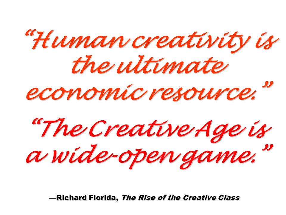 Human creativity is the ultimate economic resource.