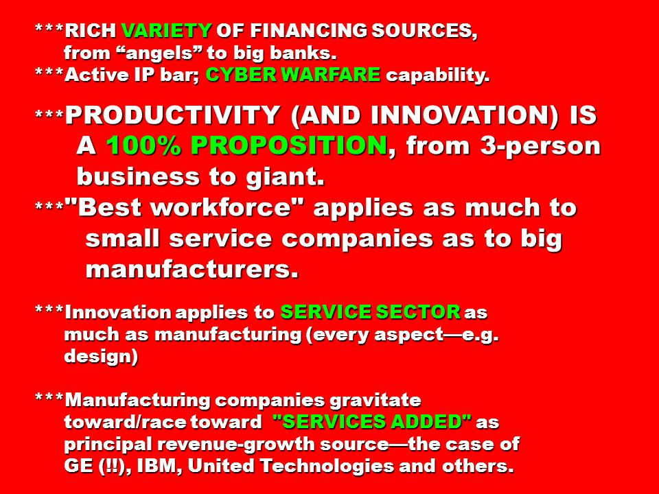 ***RICH VARIETY OF FINANCING SOURCES, from angels to big banks.
