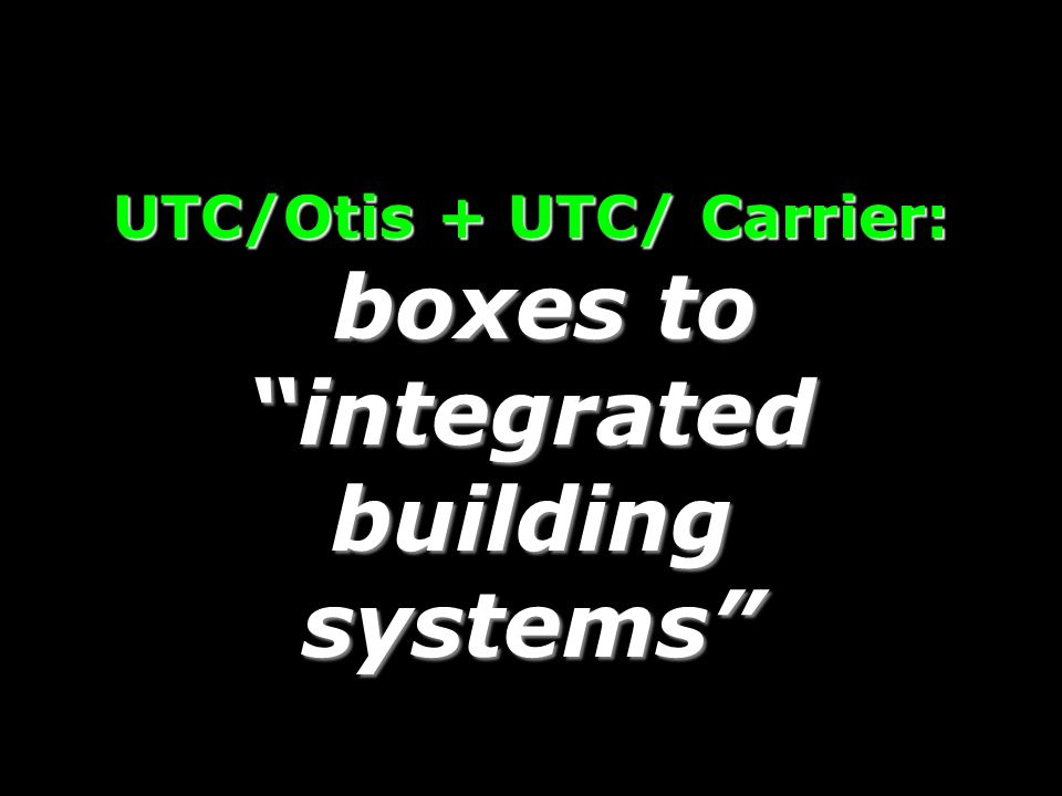 UTC/Otis + UTC/ Carrier: boxes to integrated building systems